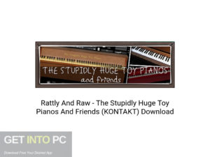 Rattly-And-Raw-The-Stupidly-Huge-Toy-Pianos-And-Friends- (KONTAKT) -Offline - Installer-Download-GetintoPC.com