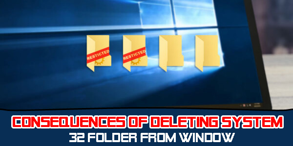 Consequences of Deleting System 32 Folder from Window