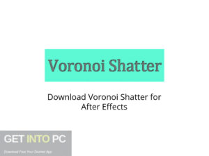 Voronoi Shatter for After Effects Latest Version Download-GetintoPC.com