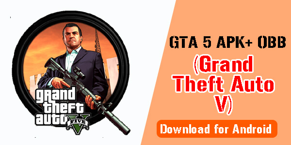 GTA 5 APK+ OBB (Grand Theft Auto V) Download for Android